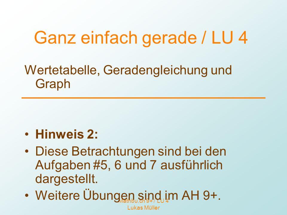 Mathbu.ch 9+ / LU 4 Lukas Müller Ganz einfach gerade / LU 4 Wertetabelle, Geradengleichung und Graph Hinweis 2: Diese Betrachtungen sind bei den Aufga