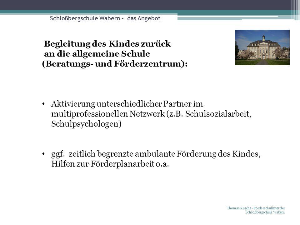 Schloßbergschule Wabern – das Angebot Thomas Kusche - Förderschulleiter der Schloßbergschule Wabern Begleitung des Kindes zurück an die allgemeine Sch