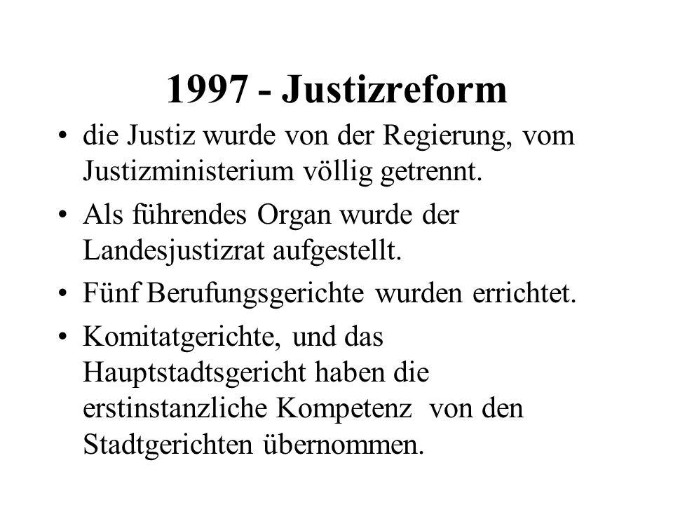 1997 - Justizreform die Justiz wurde von der Regierung, vom Justizministerium völlig getrennt. Als führendes Organ wurde der Landesjustizrat aufgestel
