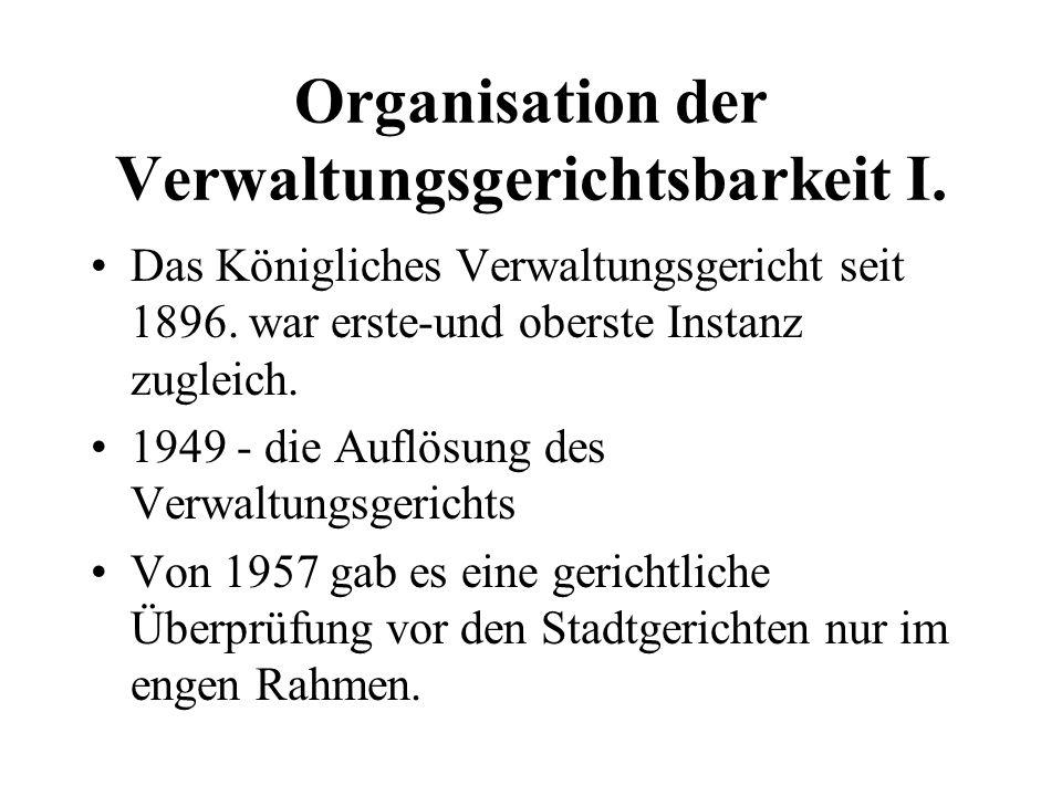 Organisation der Verwaltungsgerichtsbarkeit I. Das Königliches Verwaltungsgericht seit 1896. war erste-und oberste Instanz zugleich. 1949 - die Auflös