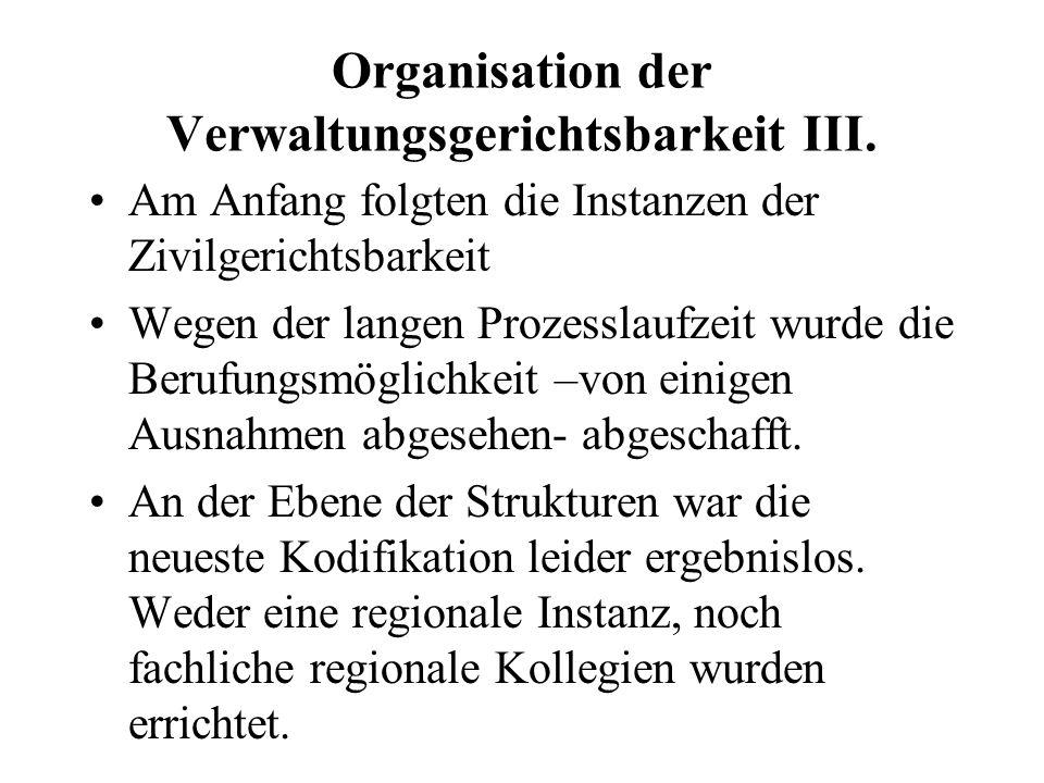 Organisation der Verwaltungsgerichtsbarkeit III. Am Anfang folgten die Instanzen der Zivilgerichtsbarkeit Wegen der langen Prozesslaufzeit wurde die B