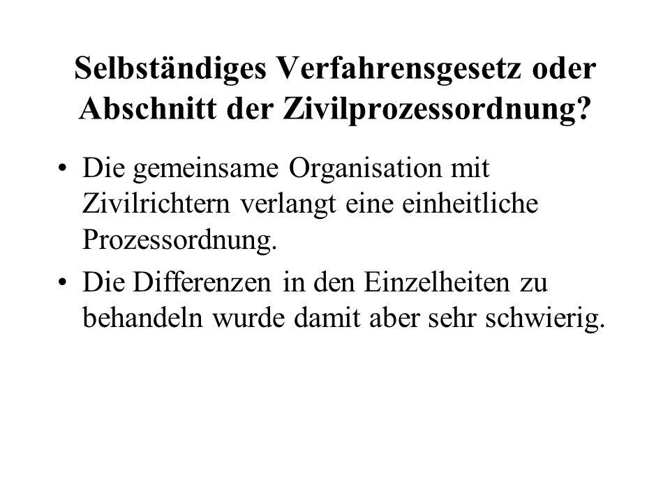 Selbständiges Verfahrensgesetz oder Abschnitt der Zivilprozessordnung? Die gemeinsame Organisation mit Zivilrichtern verlangt eine einheitliche Prozes