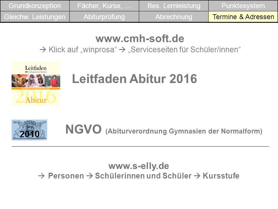 www.cmh-soft.de Klick auf winprosa Serviceseiten für Schüler/innen Leitfaden Abitur 2016 NGVO (Abiturverordnung Gymnasien der Normalform) GrundkonzeptionFächer, Kurse, …Bes.