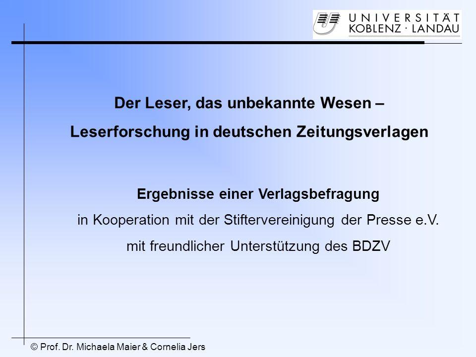 © Prof. Dr. Michaela Maier & Cornelia Jers Der Leser, das unbekannte Wesen – Leserforschung in deutschen Zeitungsverlagen Ergebnisse einer Verlagsbefr