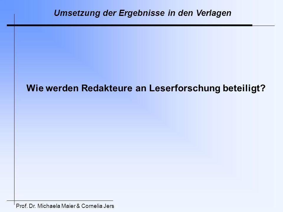 Wie werden Redakteure an Leserforschung beteiligt? Umsetzung der Ergebnisse in den Verlagen Prof. Dr. Michaela Maier & Cornelia Jers