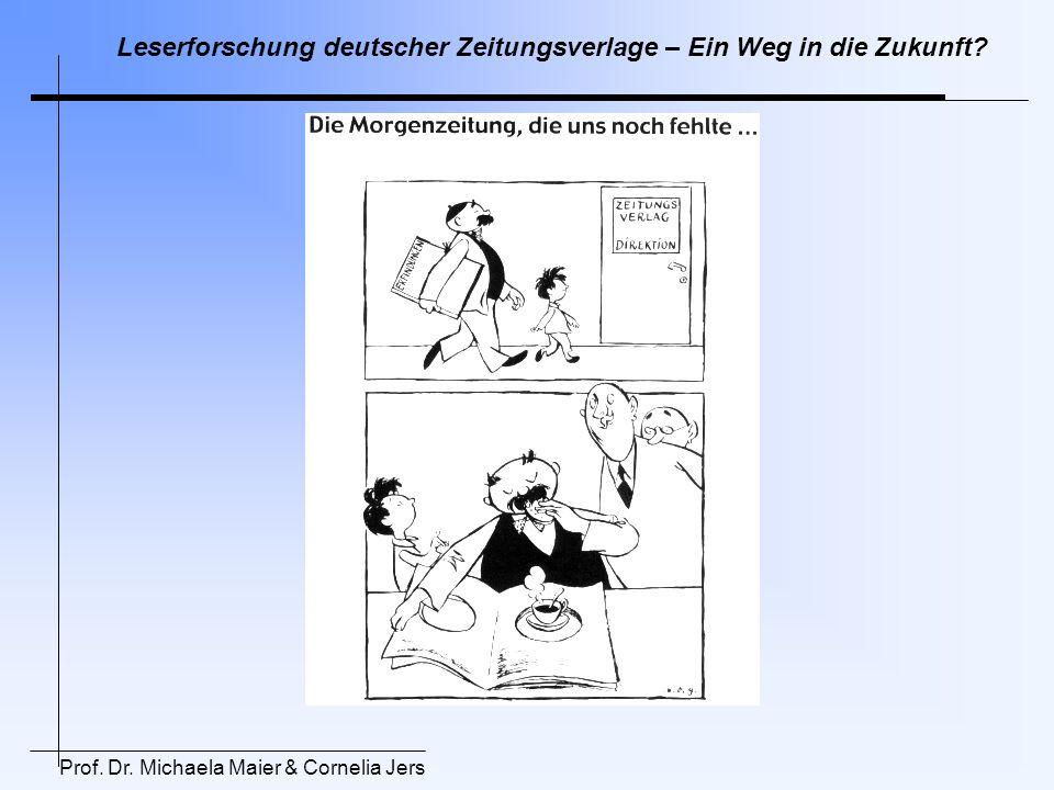 Leserforschung deutscher Zeitungsverlage – Ein Weg in die Zukunft? Prof. Dr. Michaela Maier & Cornelia Jers