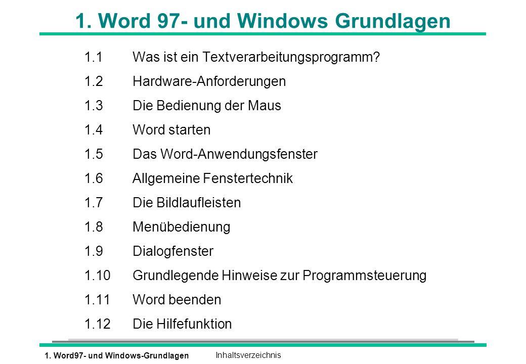 1. Word97- und Windows-GrundlagenInhaltsverzeichnis 1. Word 97- und Windows Grundlagen 1.1Was ist ein Textverarbeitungsprogramm? 1.2Hardware-Anforderu