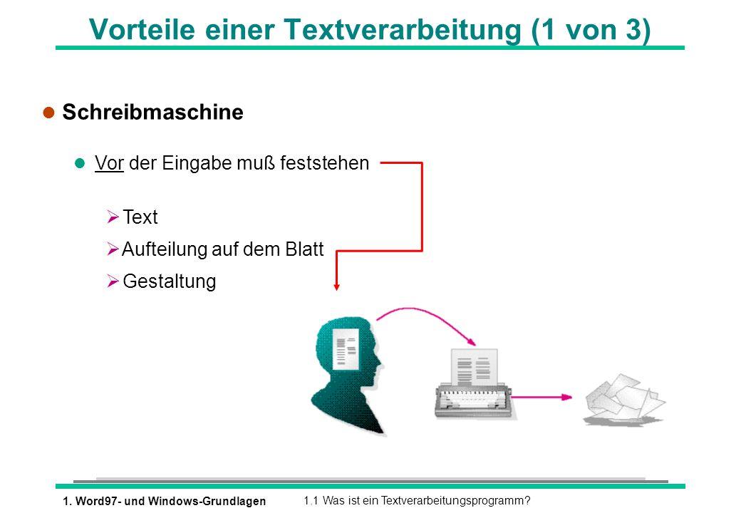 1. Word97- und Windows-Grundlagen1.1 Was ist ein Textverarbeitungsprogramm? Vorteile einer Textverarbeitung (1 von 3) l Schreibmaschine l Vor der Eing