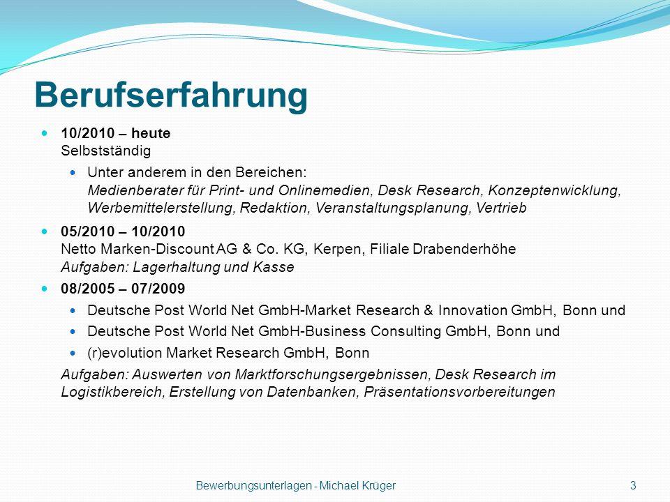 Berufserfahrung 10/2010 – heute Selbstständig Unter anderem in den Bereichen: Medienberater für Print- und Onlinemedien, Desk Research, Konzeptenwickl