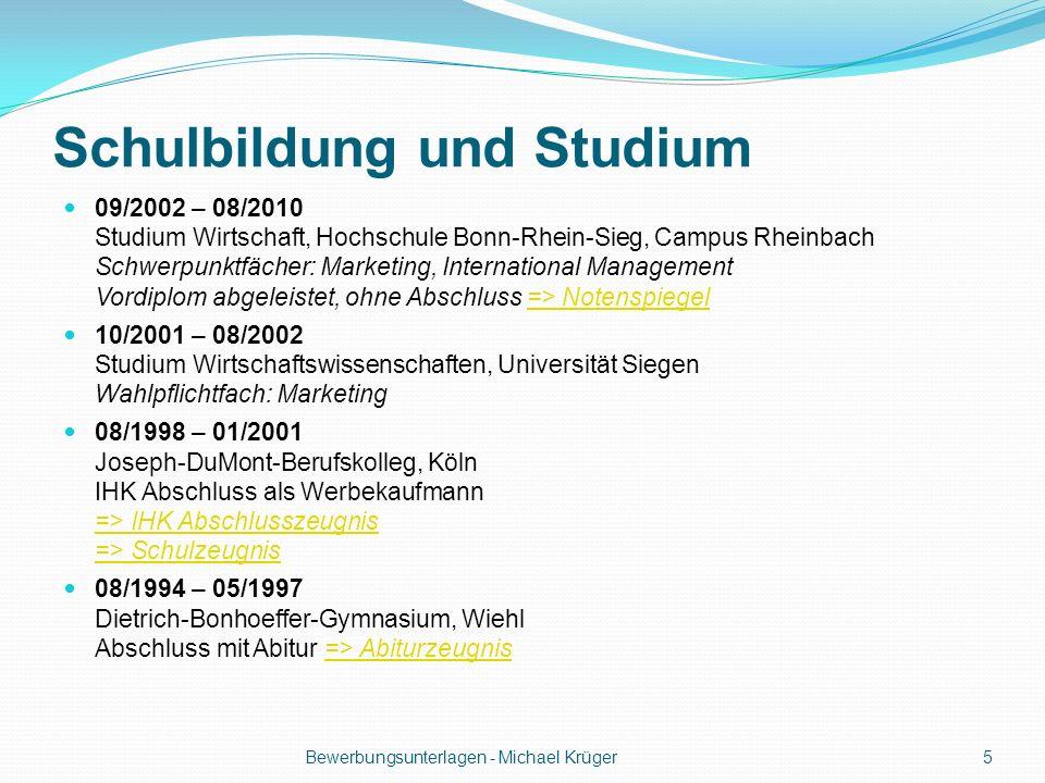 Schulbildung und Studium 09/2002 – 08/2010 Studium Wirtschaft, Hochschule Bonn-Rhein-Sieg, Campus Rheinbach Schwerpunktfächer: Marketing, Internationa