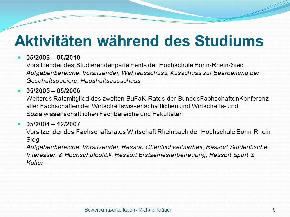 Aktivitäten während des Studiums 05/2006 – 06/2010 Vorsitzender des Studierendenparlaments der Hochschule Bonn-Rhein-Sieg Aufgabenbereiche: Vorsitzend