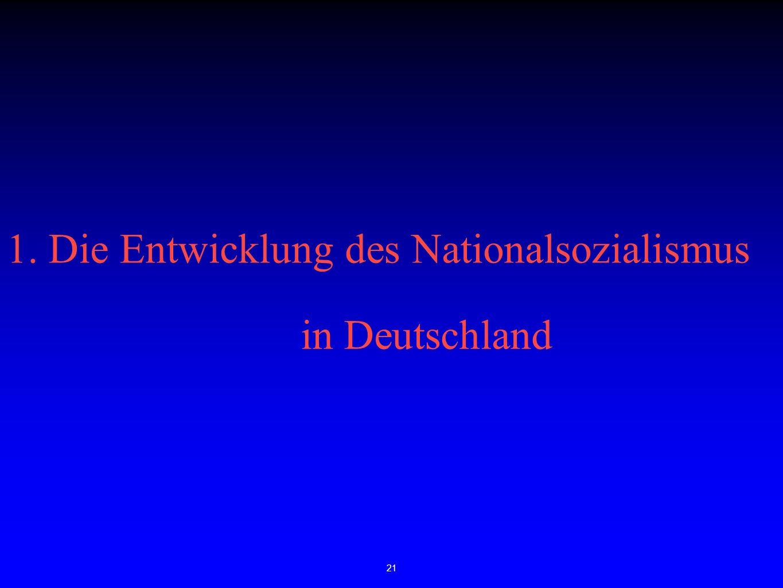 21 1. Die Entwicklung des Nationalsozialismus in Deutschland