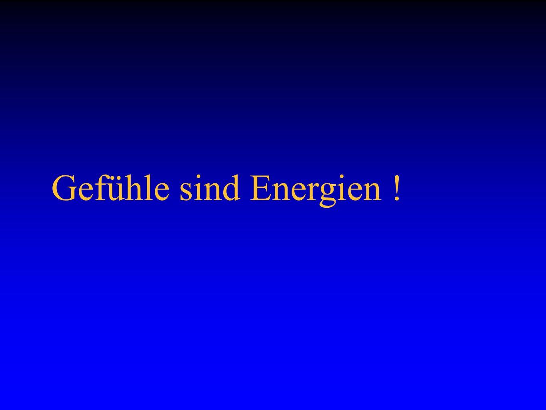 Gefühle sind Energien !