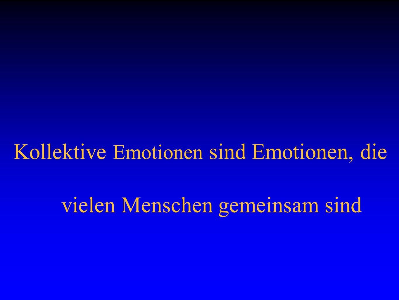 Kollektive Emotionen sind Emotionen, die vielen Menschen gemeinsam sind