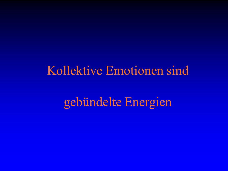 Kollektive Emotionen sind gebündelte Energien