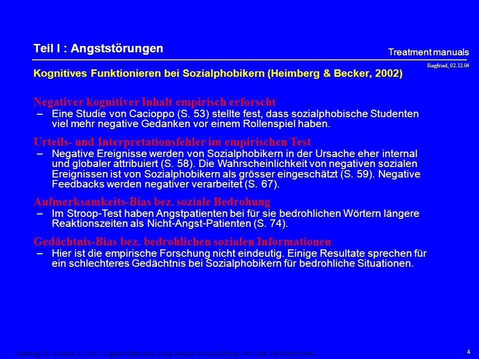 Siegfried, 02.12.04 Treatment manuals 4 Teil I : Angststörungen Kognitives Funktionieren bei Sozialphobikern (Heimberg & Becker, 2002) –Eine Studie von Cacioppo (S.
