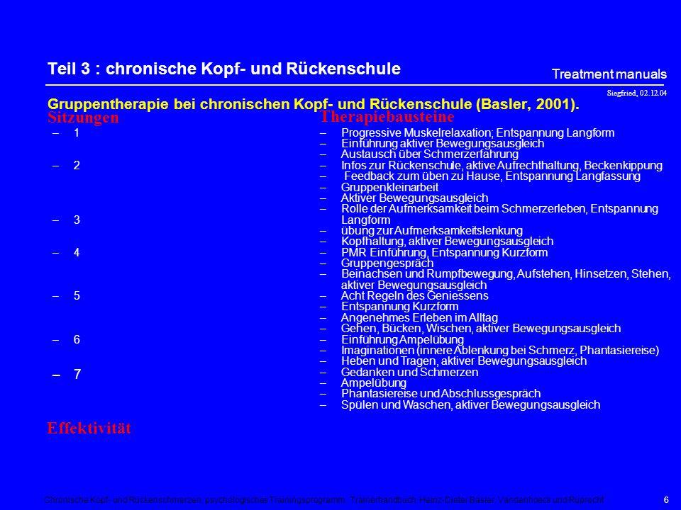 Siegfried, 02.12.04 Treatment manuals 6 Teil 3 : chronische Kopf- und Rückenschule Gruppentherapie bei chronischen Kopf- und Rückenschule (Basler, 2001).