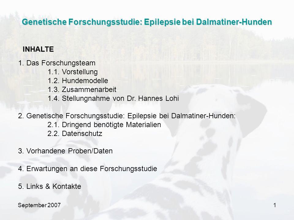 September 200712 erkrankte Hunde DNA Marker: Kann unmittelbar an humaner DNA getestet werden GEN LOKALISIERUNG/DNA MARKER Genetische Forschungsstudie: Epilepsie bei Dalmatiner-Hunden