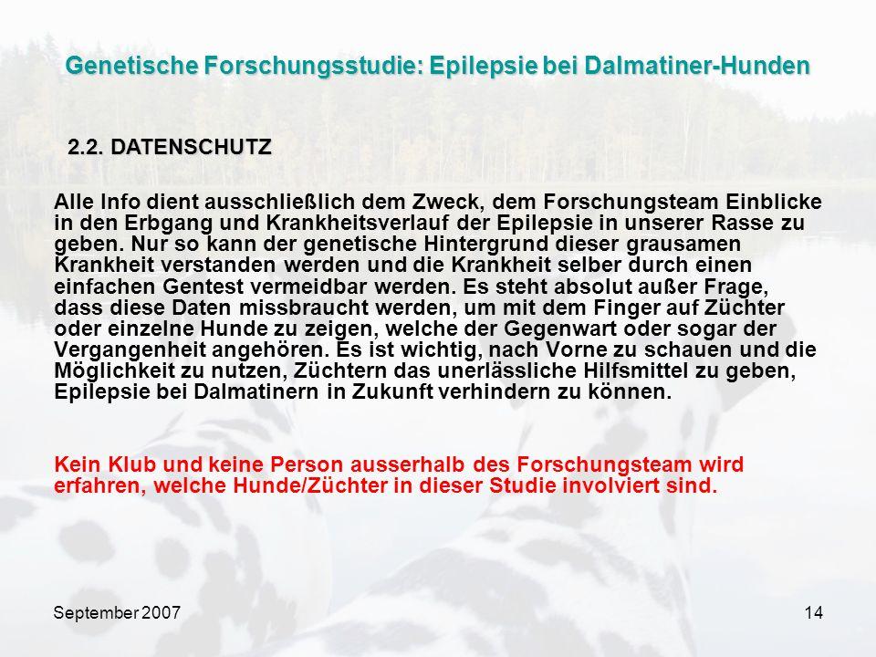 September 200714 Alle Info dient ausschließlich dem Zweck, dem Forschungsteam Einblicke in den Erbgang und Krankheitsverlauf der Epilepsie in unserer