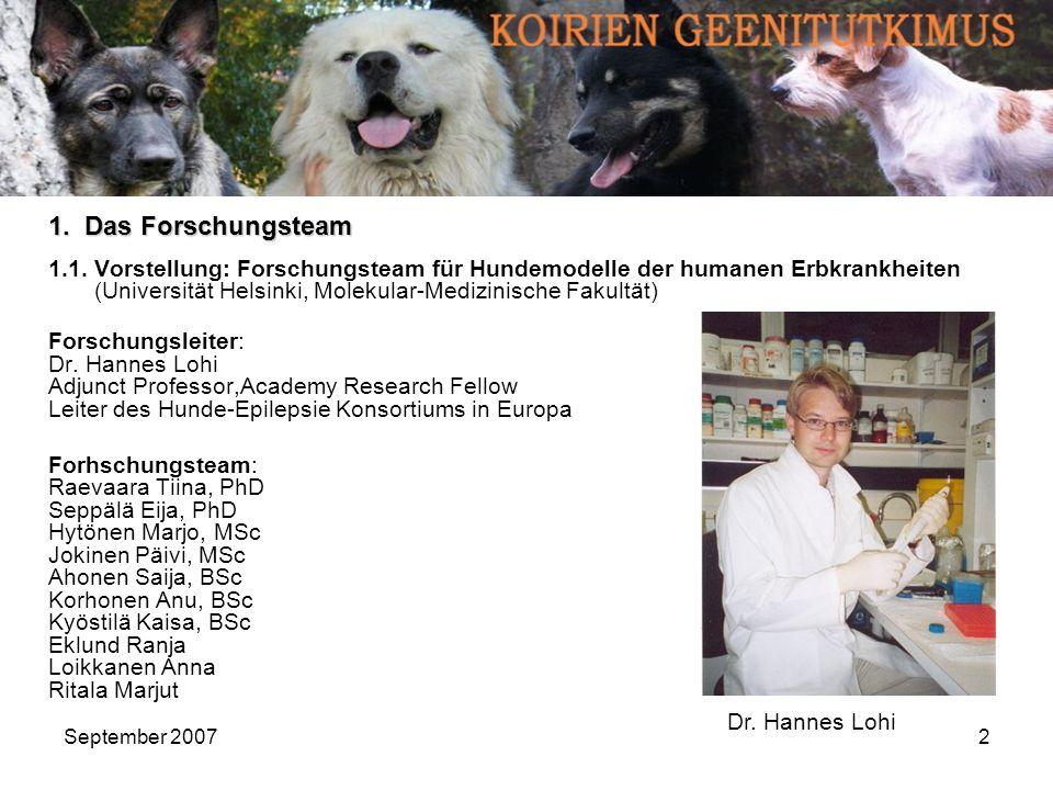 September 20072 1.1. Vorstellung: Forschungsteam für Hundemodelle der humanen Erbkrankheiten (Universität Helsinki, Molekular-Medizinische Fakultät) F