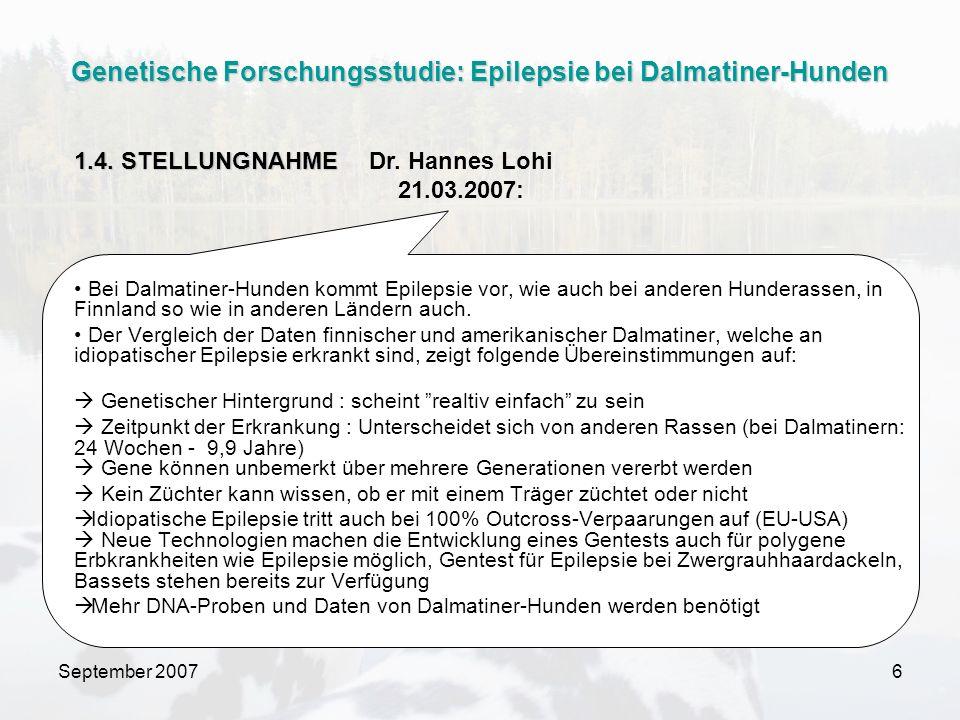 September 20076 Bei Dalmatiner-Hunden kommt Epilepsie vor, wie auch bei anderen Hunderassen, in Finnland so wie in anderen Ländern auch. Der Vergleich
