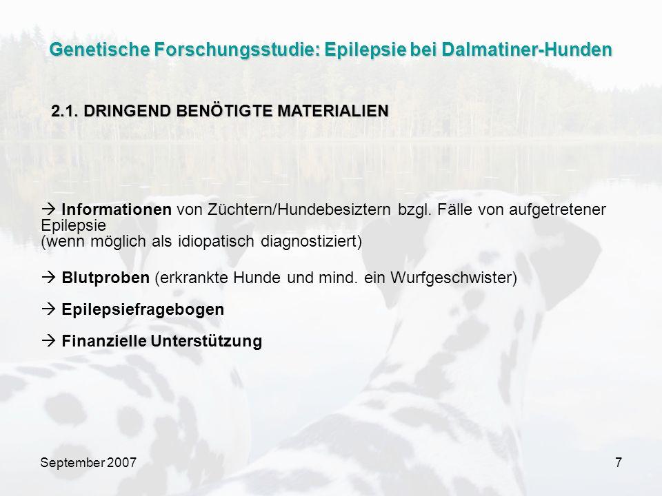 September 200718 Internetseite des Forschungsteams: Koirien geenitutkimus http://www.koirangeenit.fi/ http://www.koirangeenit.fi/ Kontakt: hannes.lohi@helsinki.fi Information für das Europäische Ausland (Englisch/Deutsch): http://www.epidal.dalmatiner.org Versendung von Blutproben Epilpesiefragebogen allgemeine Information, downloads.
