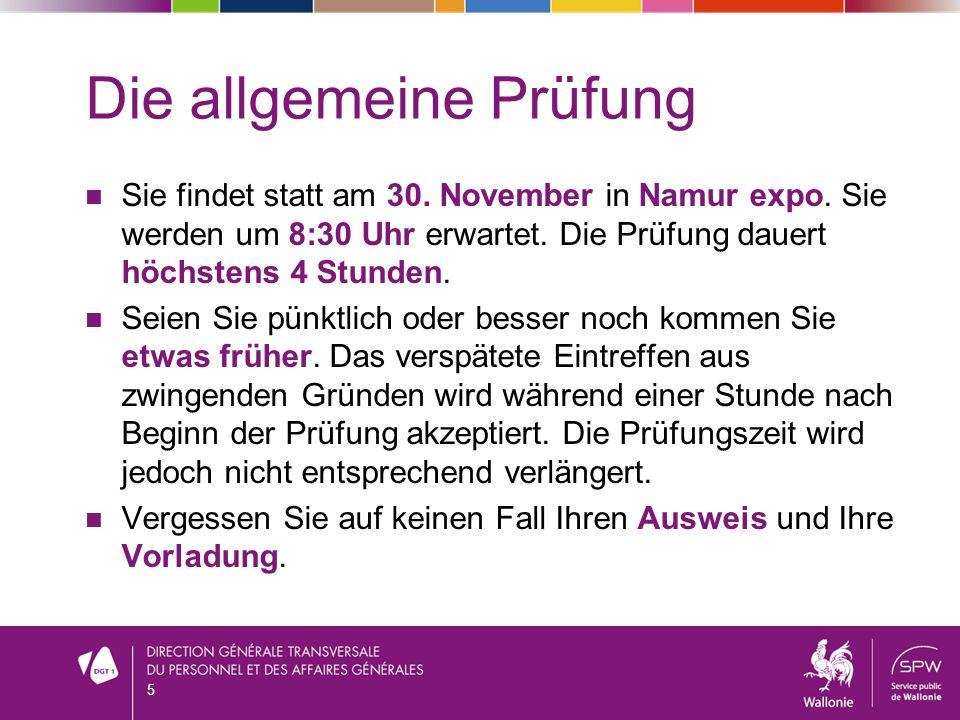 Die allgemeine Prüfung Sie findet statt am 30. November in Namur expo. Sie werden um 8:30 Uhr erwartet. Die Prüfung dauert höchstens 4 Stunden. Seien