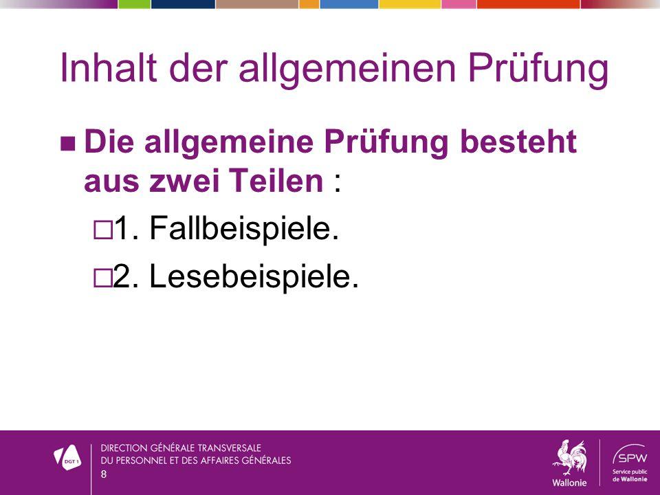 Inhalt der allgemeinen Prüfung Die allgemeine Prüfung besteht aus zwei Teilen : 1. Fallbeispiele. 2. Lesebeispiele. 8