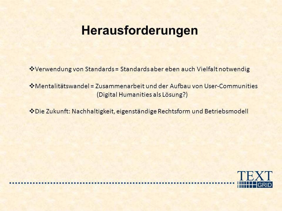 Herausforderungen Verwendung von Standards = Standards aber eben auch Vielfalt notwendig Mentalitätswandel = Zusammenarbeit und der Aufbau von User-Co