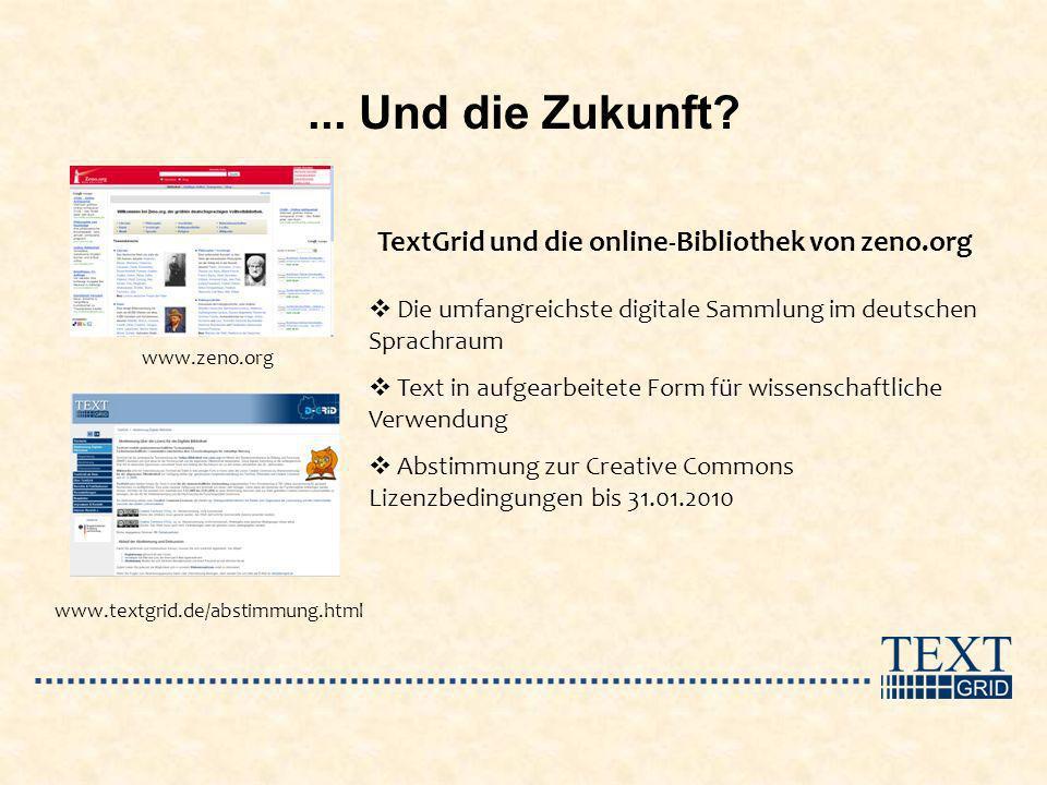 ... Und die Zukunft? Die umfangreichste digitale Sammlung im deutschen Sprachraum Text in aufgearbeitete Form für wissenschaftliche Verwendung Abstimm
