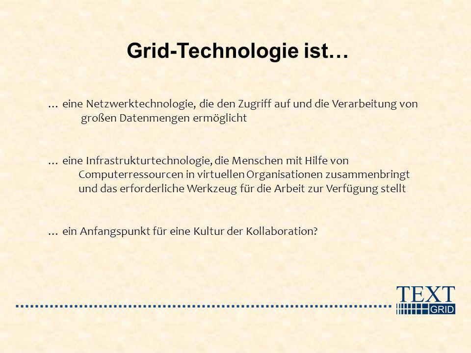 Grid-Technologie ist… … eine Netzwerktechnologie, die den Zugriff auf und die Verarbeitung von großen Datenmengen ermöglicht … eine Infrastrukturtechn