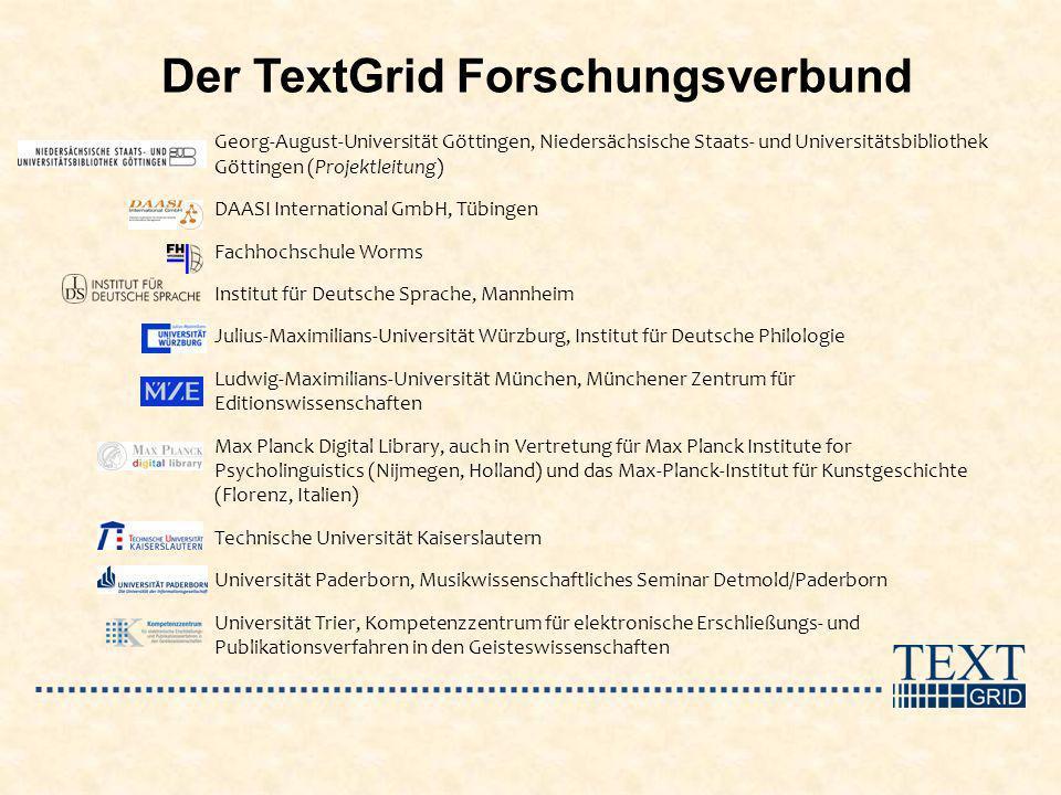 Der TextGrid Forschungsverbund Georg-August-Universität Göttingen, Niedersächsische Staats- und Universitätsbibliothek Göttingen (Projektleitung) DAAS