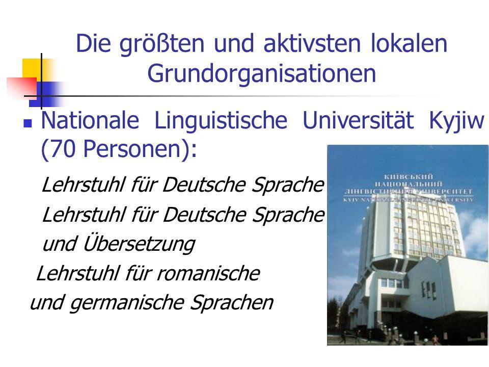 Die größten und aktivsten lokalen Grundorganisationen Nationale Linguistische Universität Kyjiw (70 Personen): Lehrstuhl für Deutsche Sprache und Über