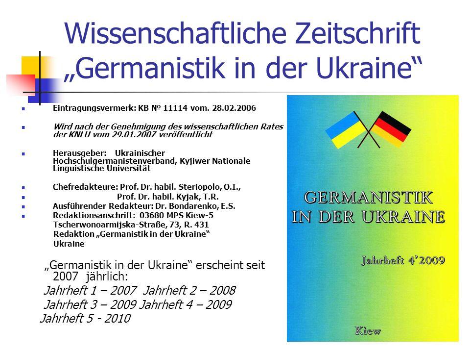Wissenschaftliche Zeitschrift Germanistik in der Ukraine Eintragungsvermerk: KB 11114 vom. 28.02.2006 Wird nach der Genehmigung des wissenschaftlichen