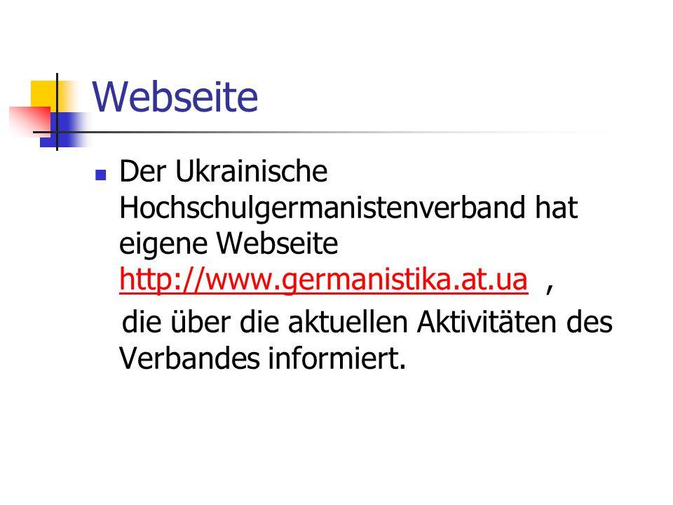 Webseite Der Ukrainische Hochschulgermanistenverband hat eigene Webseite http://www.germanistika.at.ua, http://www.germanistika.at.ua die über die akt