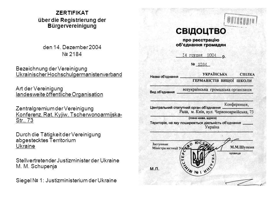 ZERTIFIKAT über die Registrierung der Bürgervereinigung den 14. Dezember 2004 2184 Bezeichnung der Vereinigung Ukrainischer Hochschulgermanistenverban