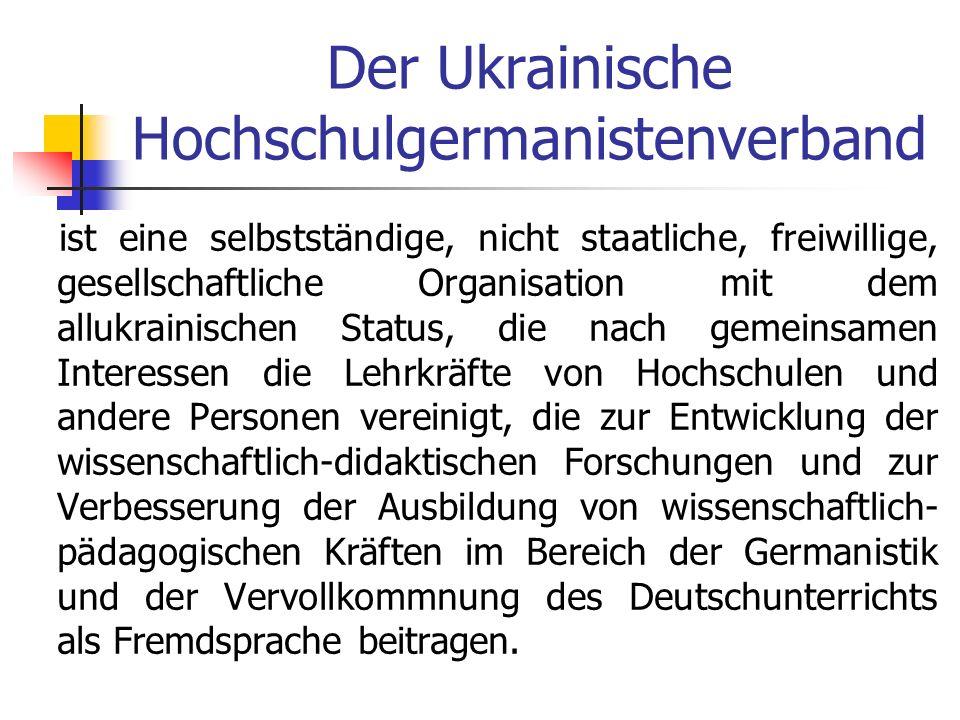 Der Ukrainische Hochschulgermanistenverband ist eine selbstständige, nicht staatliche, freiwillige, gesellschaftliche Organisation mit dem allukrainis