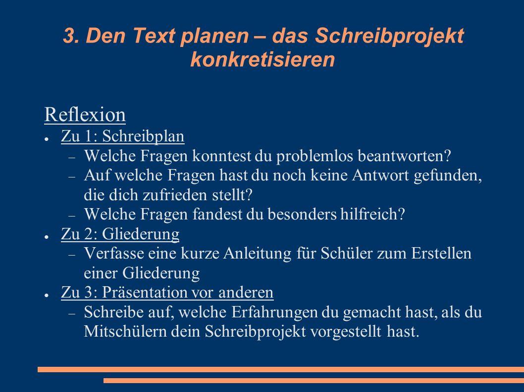 3. Den Text planen – das Schreibprojekt konkretisieren Reflexion Zu 1: Schreibplan Welche Fragen konntest du problemlos beantworten? Auf welche Fragen