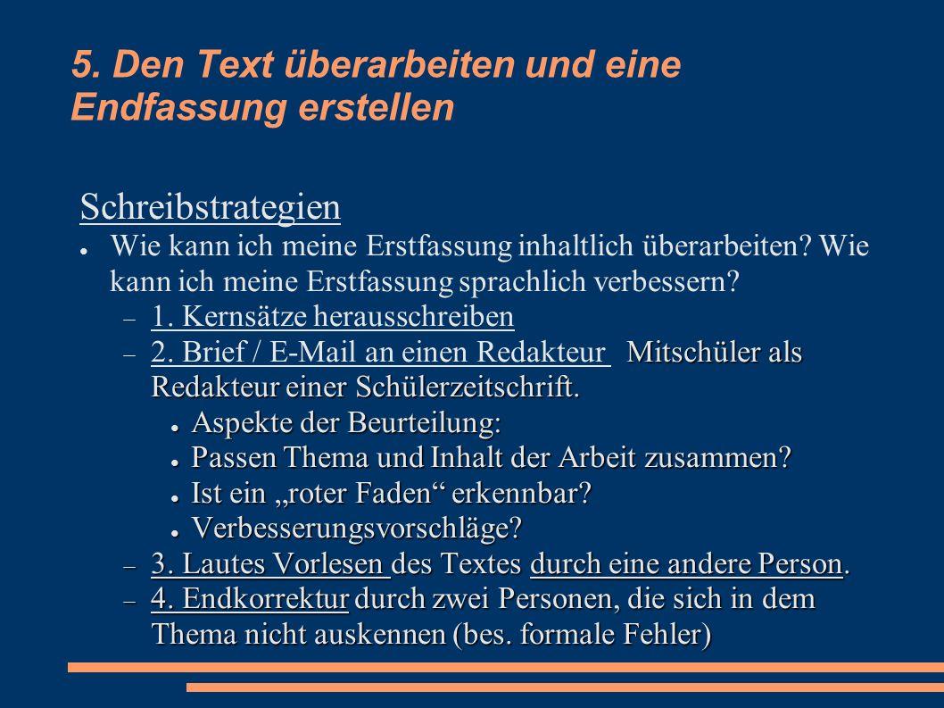 5. Den Text überarbeiten und eine Endfassung erstellen Schreibstrategien Wie kann ich meine Erstfassung inhaltlich überarbeiten? Wie kann ich meine Er