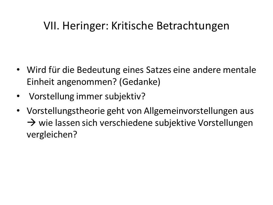 VII. Heringer: Kritische Betrachtungen Wird für die Bedeutung eines Satzes eine andere mentale Einheit angenommen? (Gedanke) Vorstellung immer subjekt