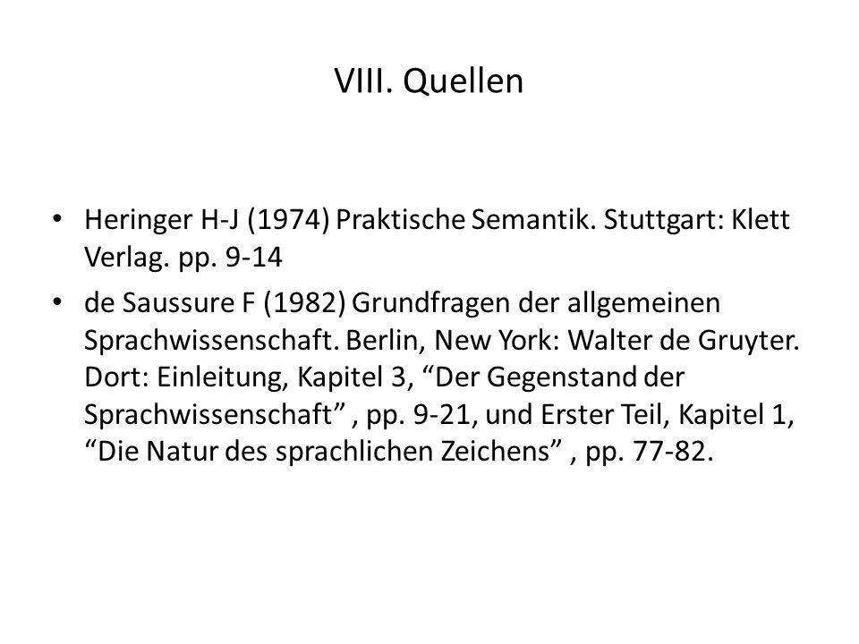 VIII. Quellen Heringer H-J (1974) Praktische Semantik. Stuttgart: Klett Verlag. pp. 9-14 de Saussure F (1982) Grundfragen der allgemeinen Sprachwissen