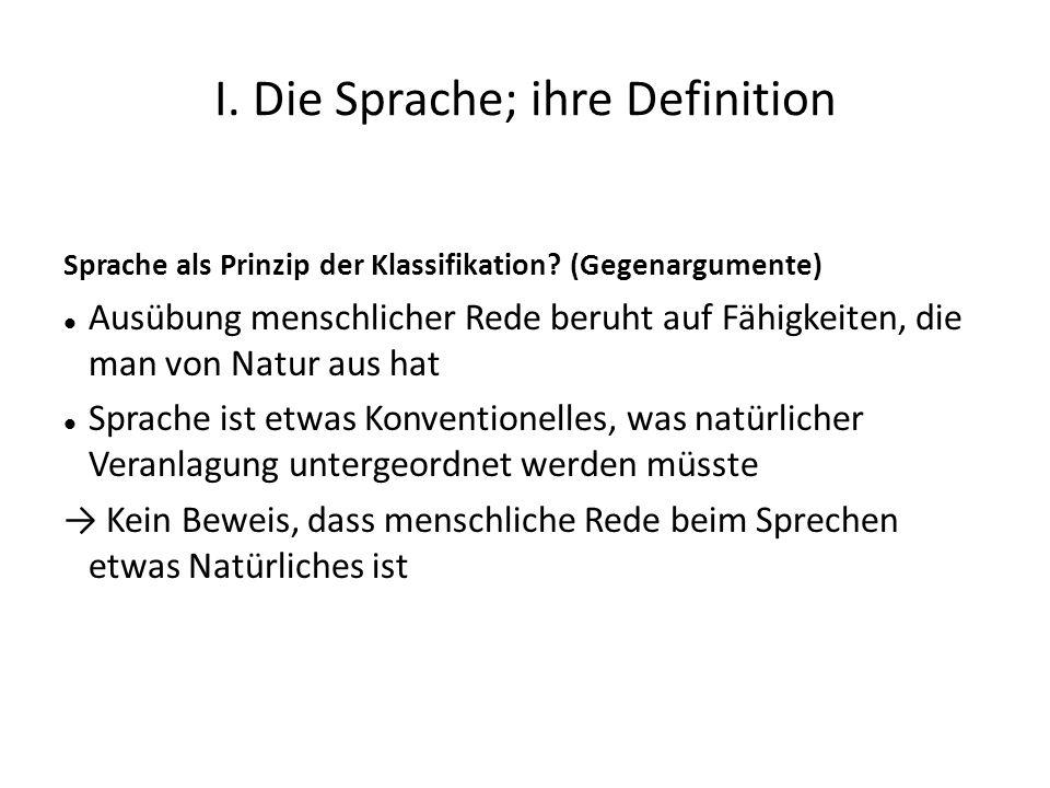 I. Die Sprache; ihre Definition Sprache als Prinzip der Klassifikation? (Gegenargumente) Ausübung menschlicher Rede beruht auf Fähigkeiten, die man vo