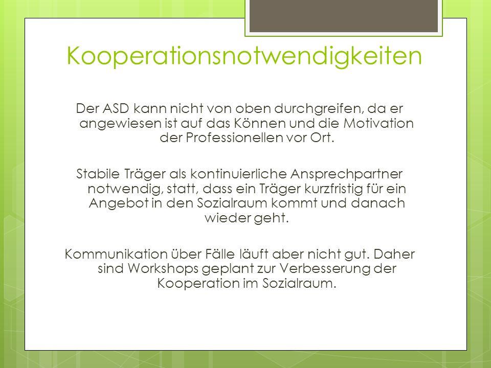 Kooperationsnotwendigkeiten Der ASD kann nicht von oben durchgreifen, da er angewiesen ist auf das Können und die Motivation der Professionellen vor O