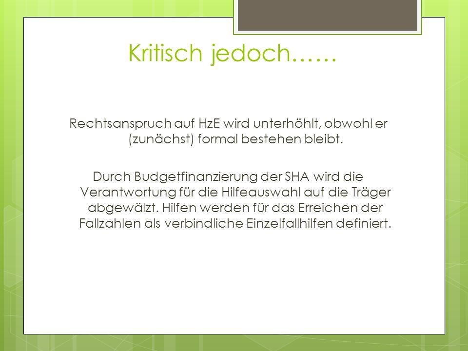 Kritisch jedoch…… Rechtsanspruch auf HzE wird unterhöhlt, obwohl er (zunächst) formal bestehen bleibt. Durch Budgetfinanzierung der SHA wird die Veran