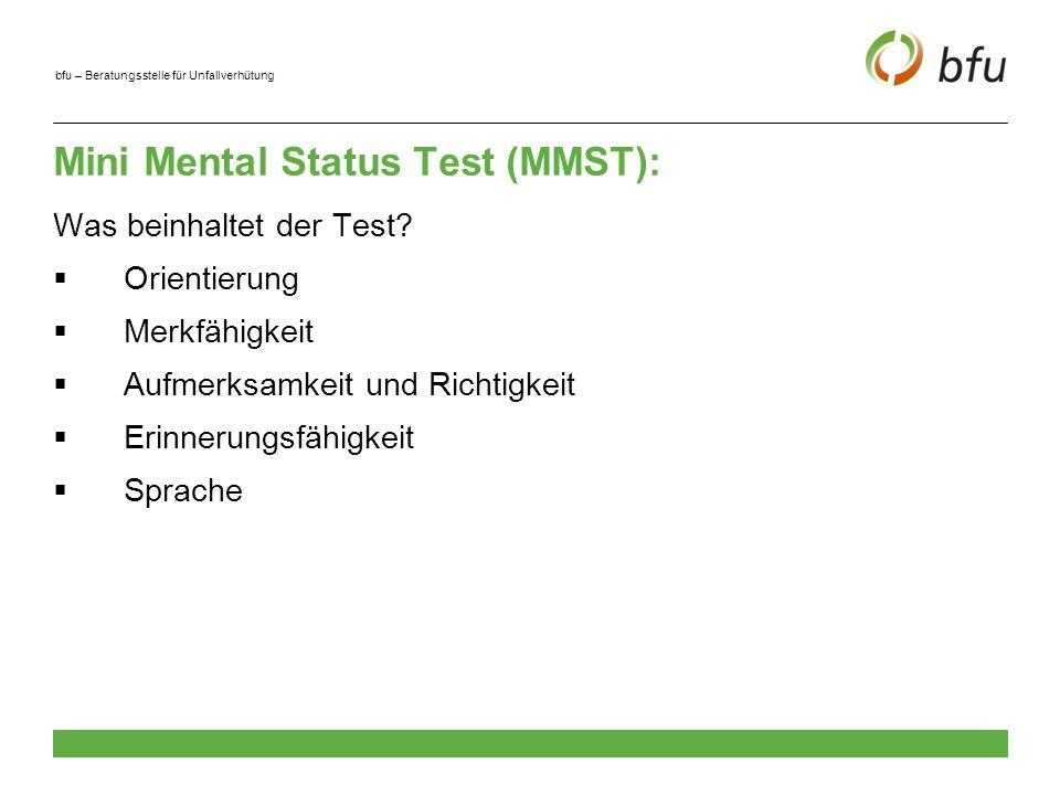 bfu – Beratungsstelle für Unfallverhütung MMST Qualität des Tests: recht gut Demenzkranke Personen werden zu 90 % richtig identifiziert (Sensitivität) Personen ohne Demenz werden ebenfalls zu 90 % richtig identifiziert (Spezifität)