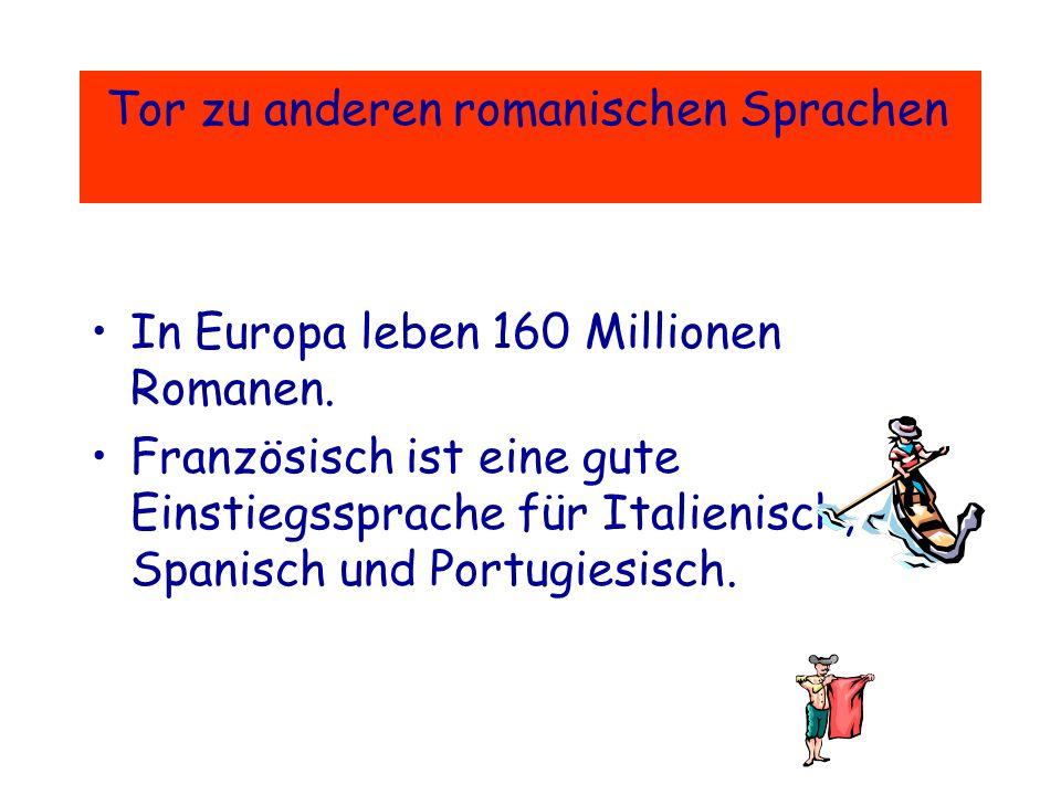 Tor zu anderen romanischen Sprachen In Europa leben 160 Millionen Romanen.