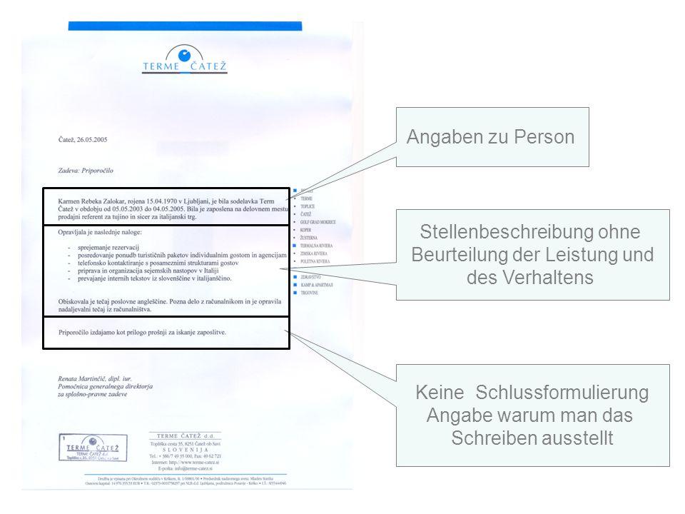 Angaben zu Person Stellenbeschreibung ohne Beurteilung der Leistung und des Verhaltens Keine Schlussformulierung Angabe warum man das Schreiben ausstellt