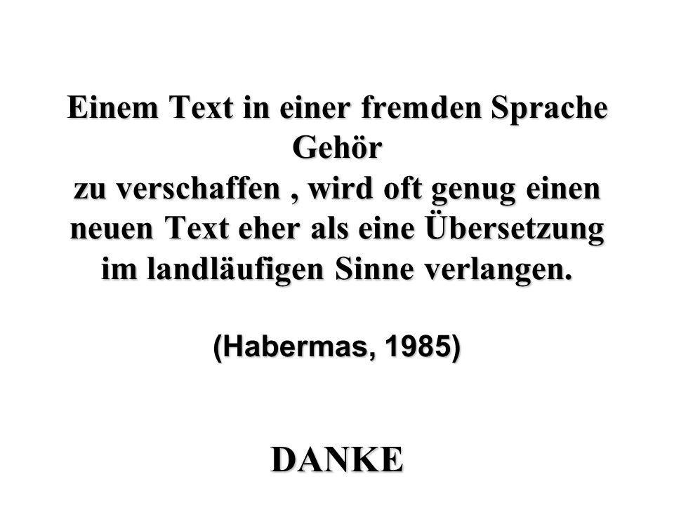 Einem Text in einer fremden Sprache Gehör zu verschaffen, wird oft genug einen neuen Text eher als eine Übersetzung im landläufigen Sinne verlangen.
