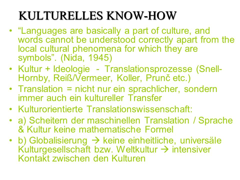 KULTURELLES KNOW-HOW Languages are basically a part of culture, and words cannot be understood correctly apart from the local cultural phenomena for which they are symbols.