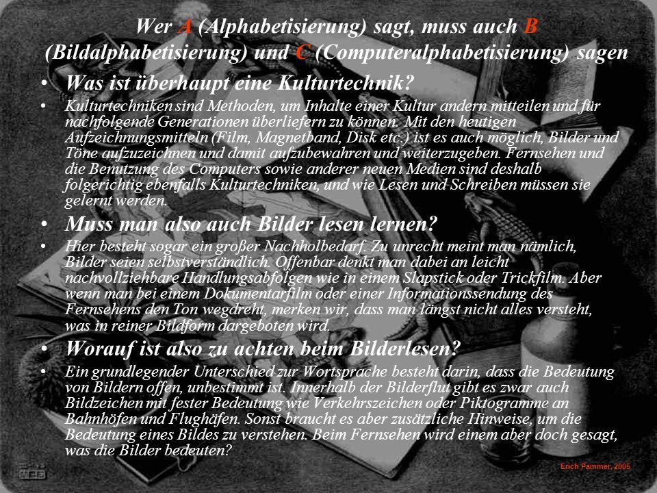Erich Pammer, 2005 Wer A (Alphabetisierung) sagt, muss auch B (Bildalphabetisierung) und C (Computeralphabetisierung) sagen Was ist überhaupt eine Kulturtechnik.